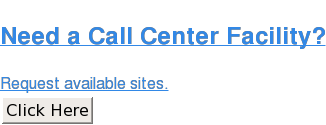 Need a Call Center Facility?  Request available sites. Click Here