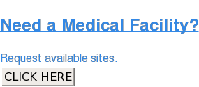 Need a Medical Facility?  Request available sites. CLICK HERE